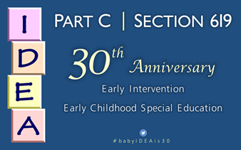 IDEA Part C | Section 619 30th Anniversary Early Intervention Early Childhood Special Education #babyIDEAis30